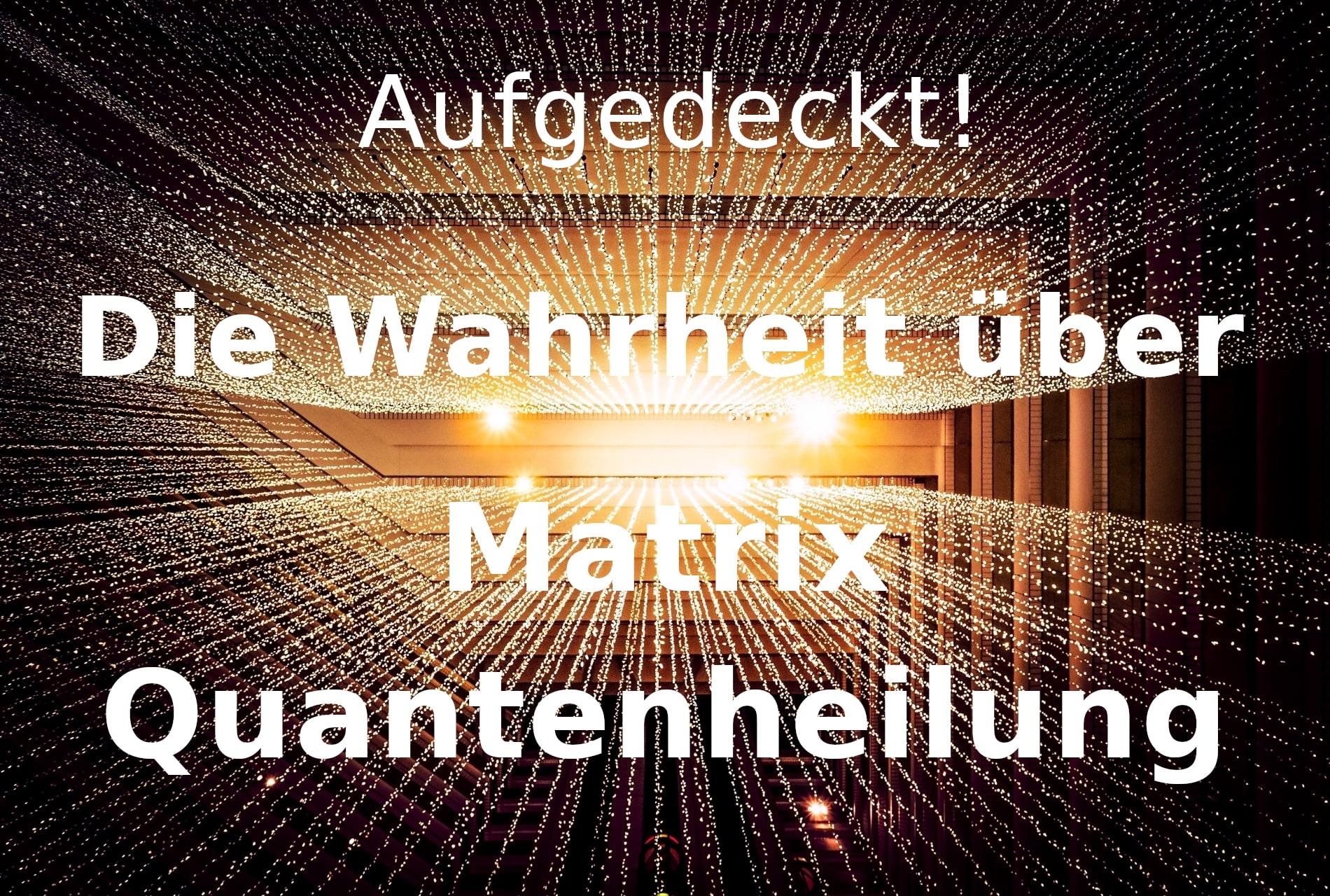 Die Wahrheit über Matrix Quantenheilung